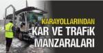 KARAYOLLARINDAN KAR VE TRAFİK MANZARALARI