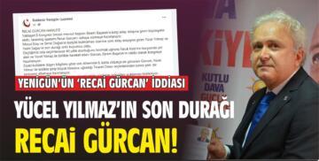 YENİGÜN'ÜN 'RECAİ GÜRCAN' İDDİASI