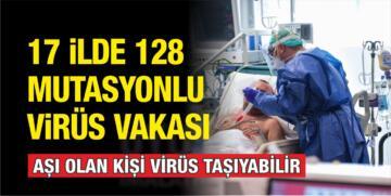 17 ŞEHİRDE 128 MUTASYONLU VİRÜS VAKASI