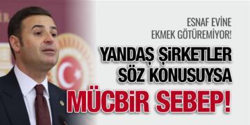 """""""YANDAŞ ŞİRKETLER SÖZ KONUSUYSA MÜCBİR SEBEP"""""""