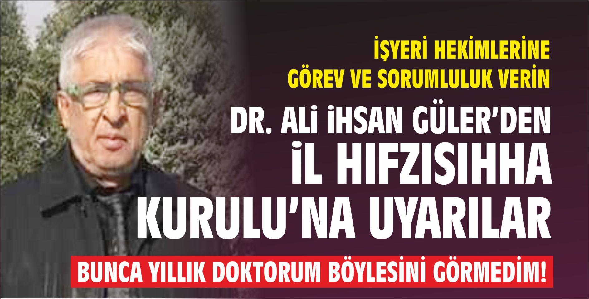 DR. ALİ İHSAN GÜLER'DEN HIFZISIHHA KURULU'NA UYARILAR