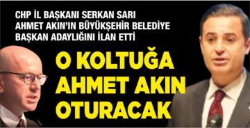"""CHP İL BAŞKANI SERKAN SARI: """"O KOLTUĞA AHMET AKIN OTURACAK"""""""