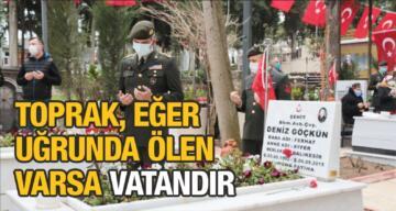 """""""TOPRAK, EĞER UĞRUNDA ÖLEN VARSA VATANDIR"""""""