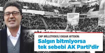 """ENSAR AYTEKİN: SALGIN BİTMİYORSA TEK SEBEBİ AKP'DİR"""""""