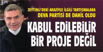 """""""KABUL EDİLEBİLİR BİR PROJE DEĞİL"""""""
