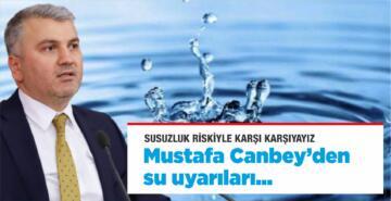 MİLLETVEKİLİ MUSTAFA CANBEY'DEN SU UYARILARI