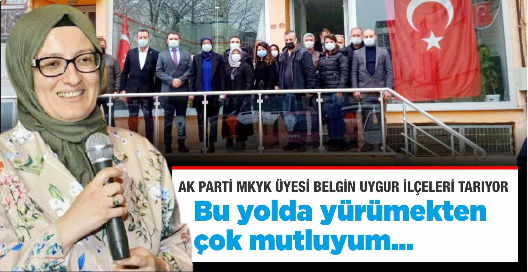 AK PARTİ MKYK ÜYESİ BELGİN UYGUR İLÇELERİ TARIYOR