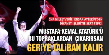 """""""ATATÜRK'Ü BU TOPRAKLARDAN ÇIKARIRSAK GERİYE TALİBAN KALIR"""""""