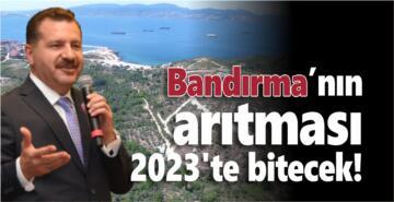 BANDIRMA'NIN ARITMASI 2023'TE BİTECEK