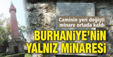 BURHANİYE'NİN YALNIZ MİNARESİ!