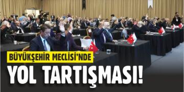 MECLİS'TE YOL TARTIŞMASI