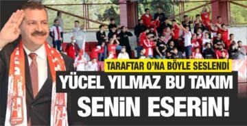 """""""YÜCEL YILMAZ BU TAKIM SENİN ESERİN!"""""""