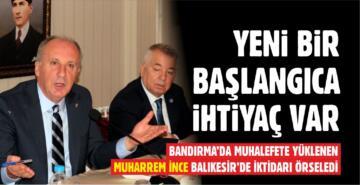 """MUHARREM İNCE: """"TÜRKİYE'NİN YENİ BİR BAŞLANGICA İHTİYACI VAR"""""""